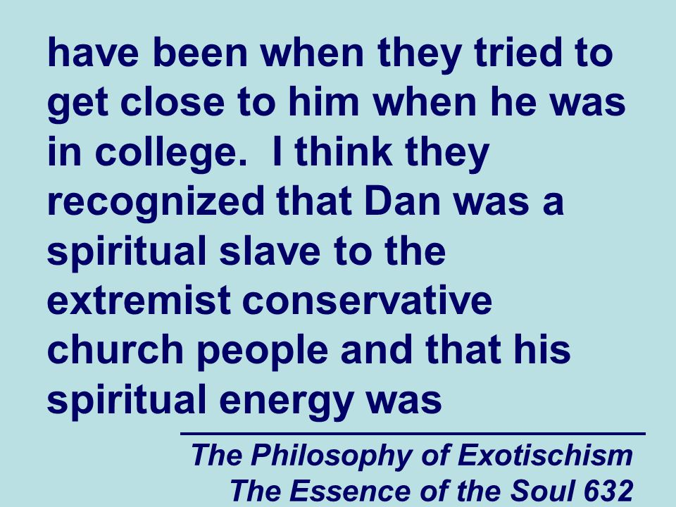 The Philosophy of Exotischism The Essence of the Soul 632 have been when they tried to get close to him when he was in college. I think they recognize