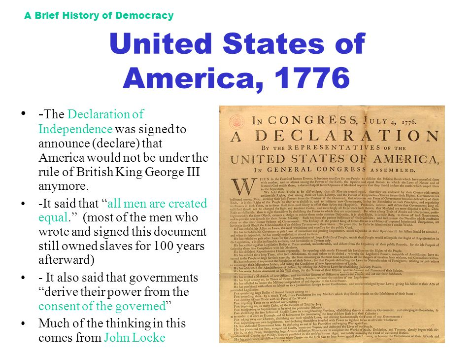 A Brief History of Democracy United States of America, 1776 - The Declaration of Independence was signed to announce (declare) that America would not