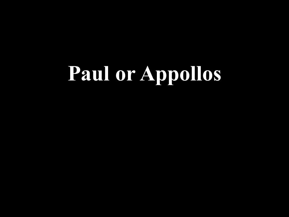 Paul or Appollos