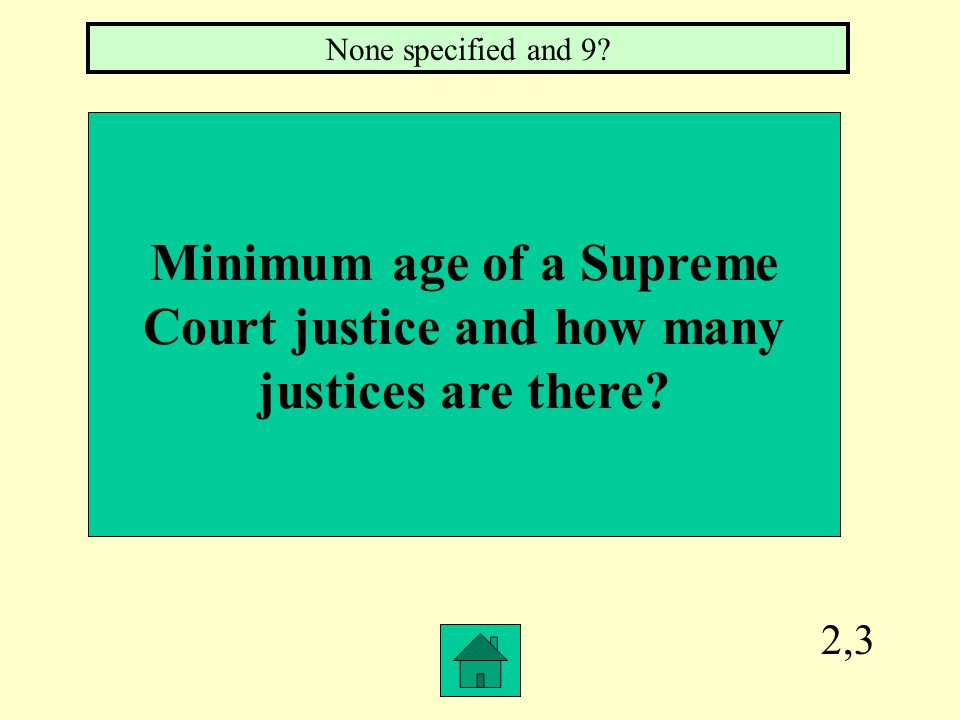 2,3 Minimum age of a Supreme Court justice and how many justices are there? None specified and 9?
