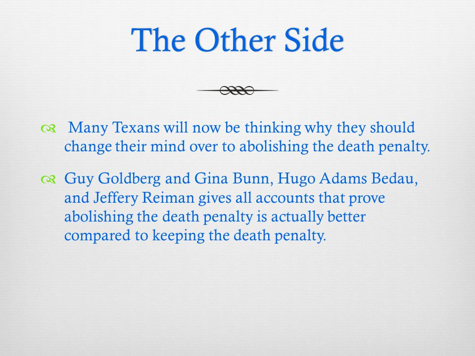 The Other SideThe Other Side  Many Texans will now be thinking why they should change their mind over to abolishing the death penalty.