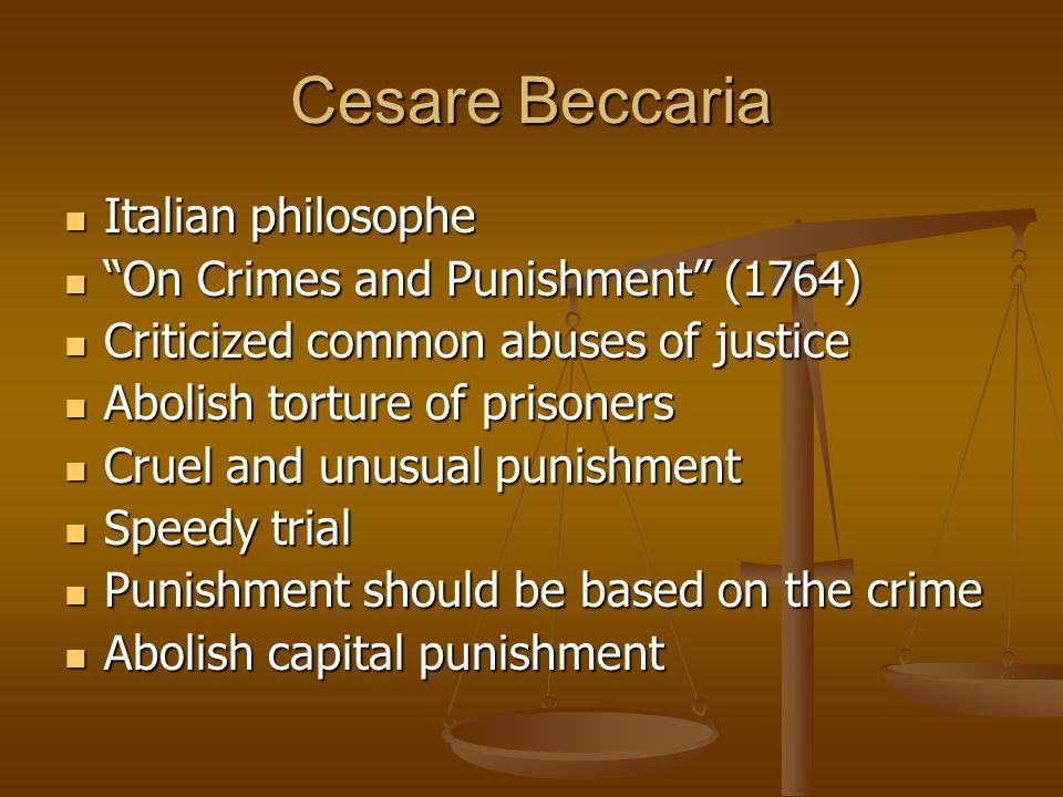 "Cesare Beccaria Italian philosophe Italian philosophe ""On Crimes and Punishment"" (1764) ""On Crimes and Punishment"" (1764) Criticized common abuses of"