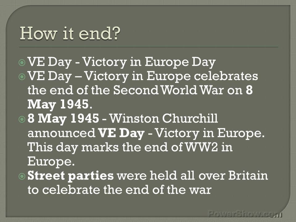  VE Day - Victory in Europe Day  VE Day – Victory in Europe celebrates the end of the Second World War on 8 May 1945.  8 May 1945 - Winston Churchi