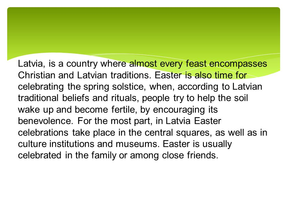 Latvia, is a country where almost every feast encompasses Christian and Latvian traditions.