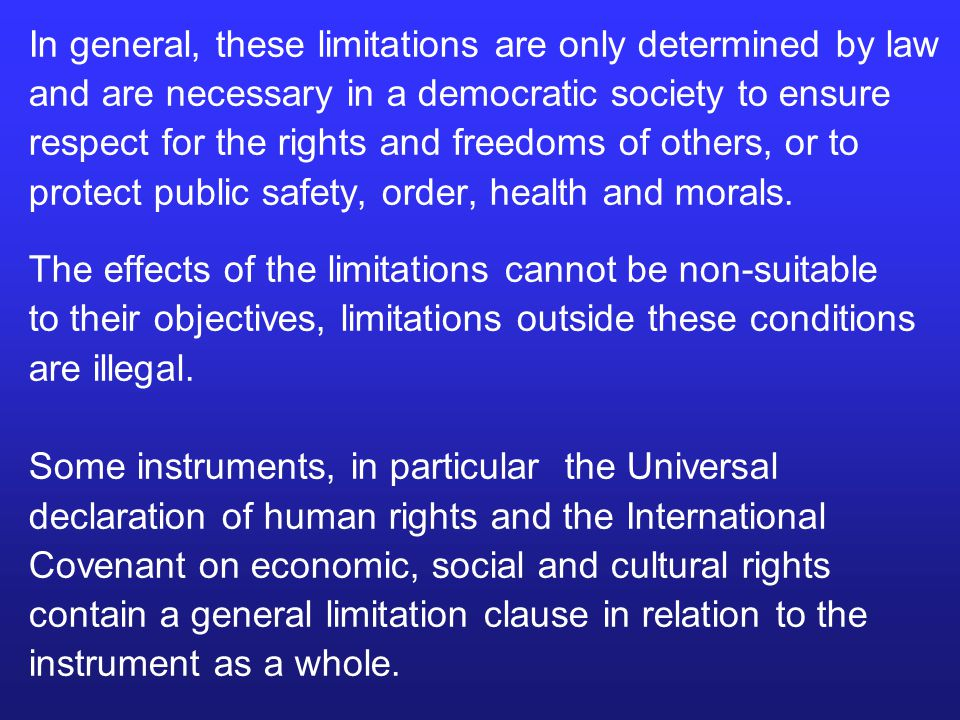 In general, these limitations are only determined by law and are necessary in a democratic society to ensure respect for the rights and freedoms of ot