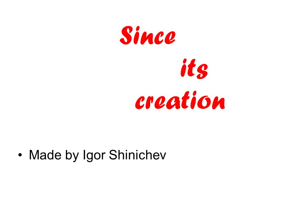 Since its creation Made by Igor Shinichev