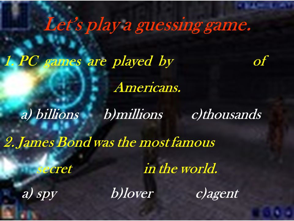Let's play a guessing game. 1. PC games are played by of Americans.