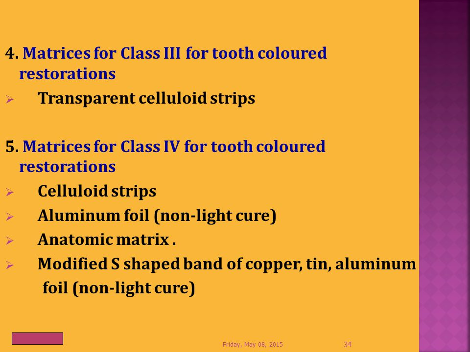 4. Matrices for Class III for tooth coloured restorations  Transparent celluloid strips 5. Matrices for Class IV for tooth coloured restorations  Ce