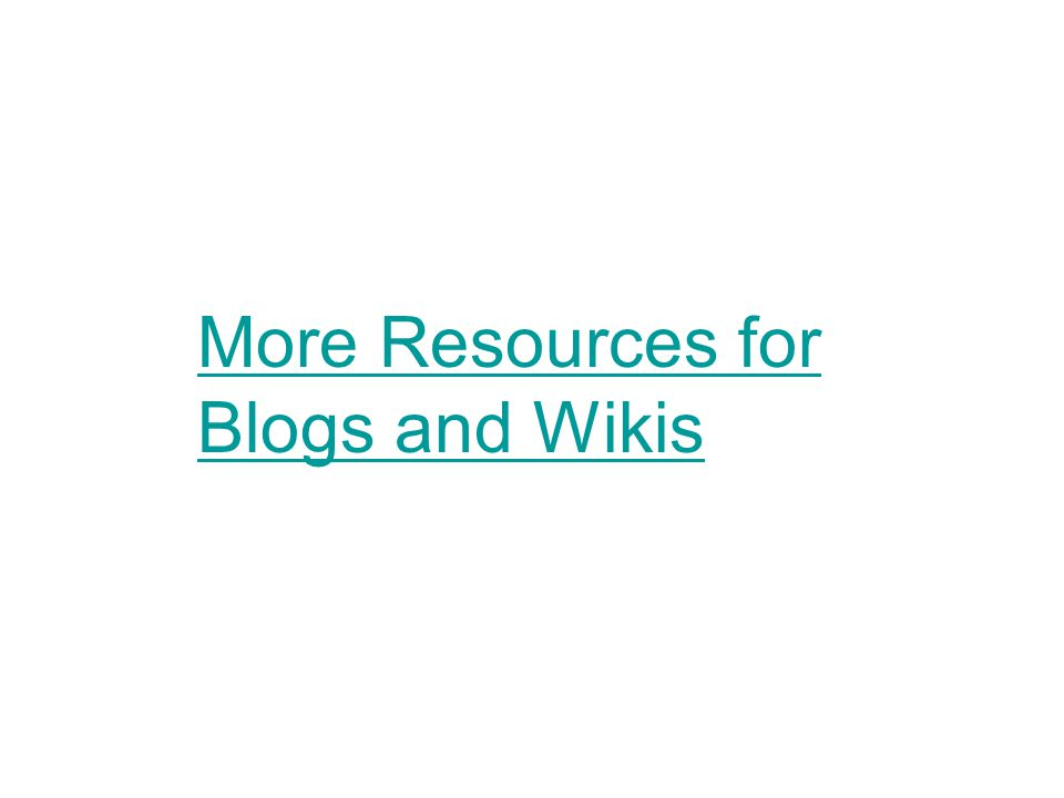 More Resources for Blogs and Wikis