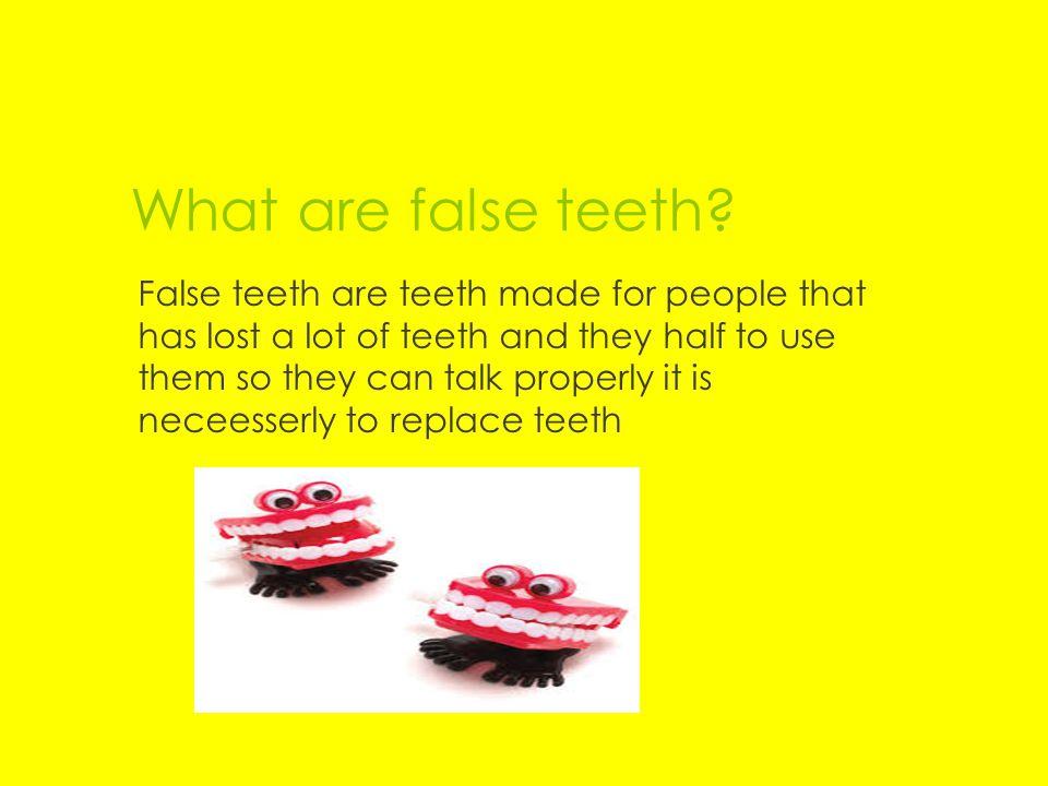 What are false teeth.
