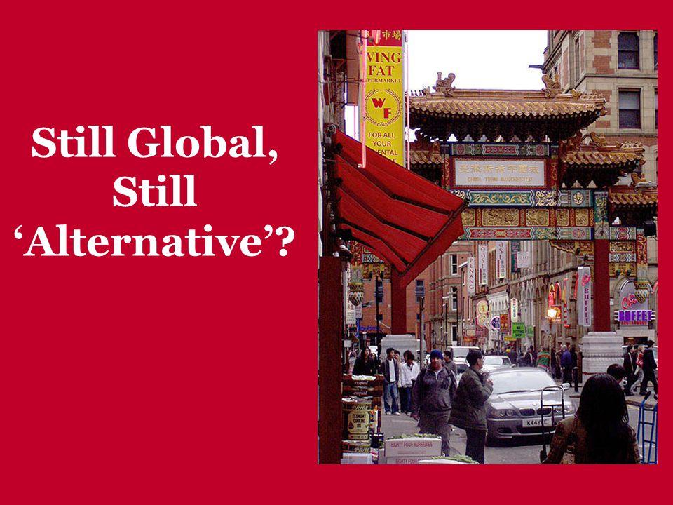 Still Global, Still 'Alternative'?