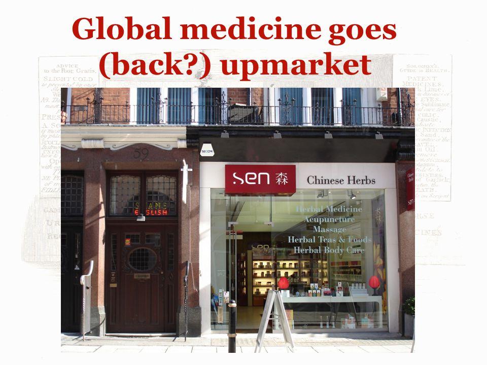 Global medicine goes (back ) upmarket