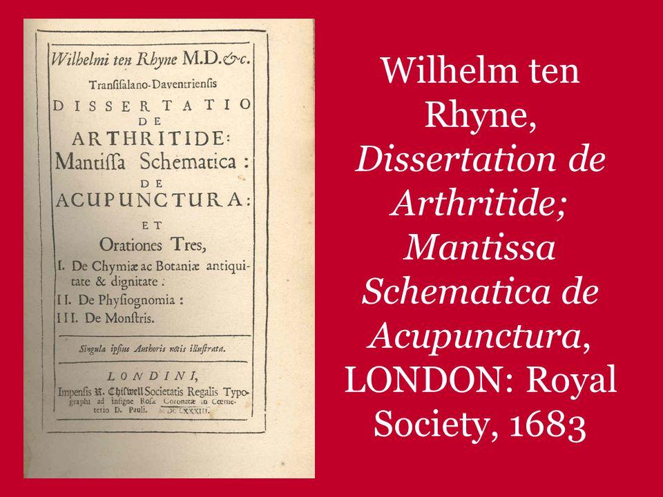 Wilhelm ten Rhyne, Dissertation de Arthritide; Mantissa Schematica de Acupunctura, LONDON: Royal Society, 1683