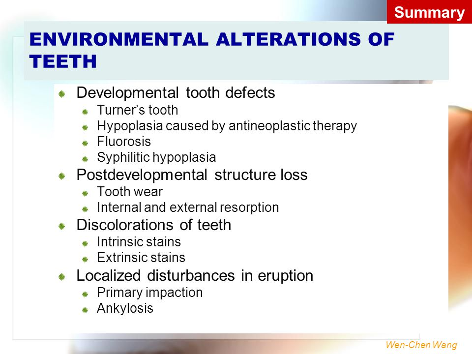 Wen-Chen Wang ENVIRONMENTAL ALTERATIONS OF TEETH Developmental tooth defects Turner's tooth Hypoplasia caused by antineoplastic therapy Fluorosis Syph