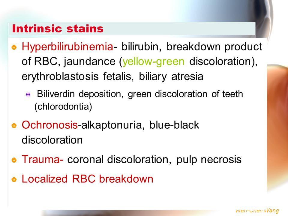 Wen-Chen Wang Intrinsic stains  Hyperbilirubinemia- bilirubin, breakdown product of RBC, jaundance (yellow-green discoloration), erythroblastosis fet