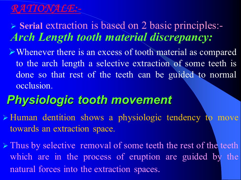  Serial extraction is based on 2 basic principles:- RATIONALE:- Arch Length tooth material discrepancy:  Whenever there is an excess of tooth materi