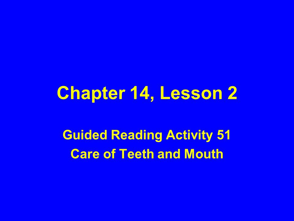 Chapter 14, Lesson 2 Guided Reading Activity 51 Care of Teeth and Mouth
