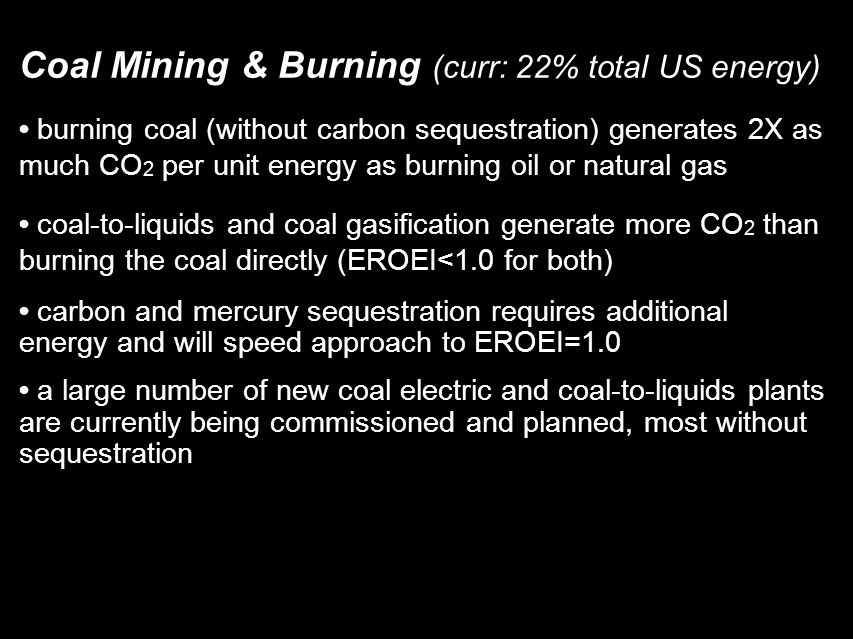 Coal Mining & Burning (curr: 22% total US energy)‏ burning coal (without carbon sequestration) generates 2X as much CO 2 per unit energy as burning oi