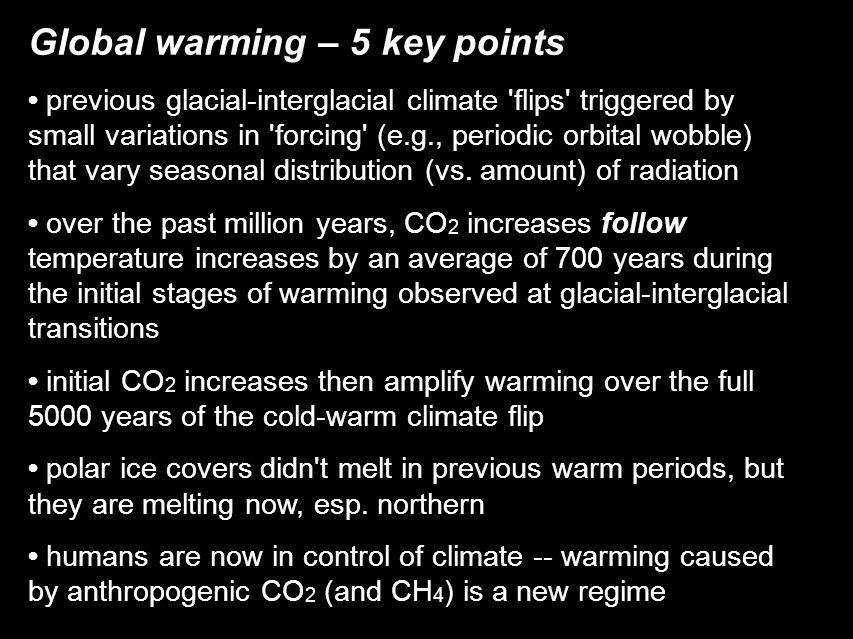 Global warming – 5 key points previous glacial-interglacial climate 'flips' triggered by small variations in 'forcing' (e.g., periodic orbital wobble)