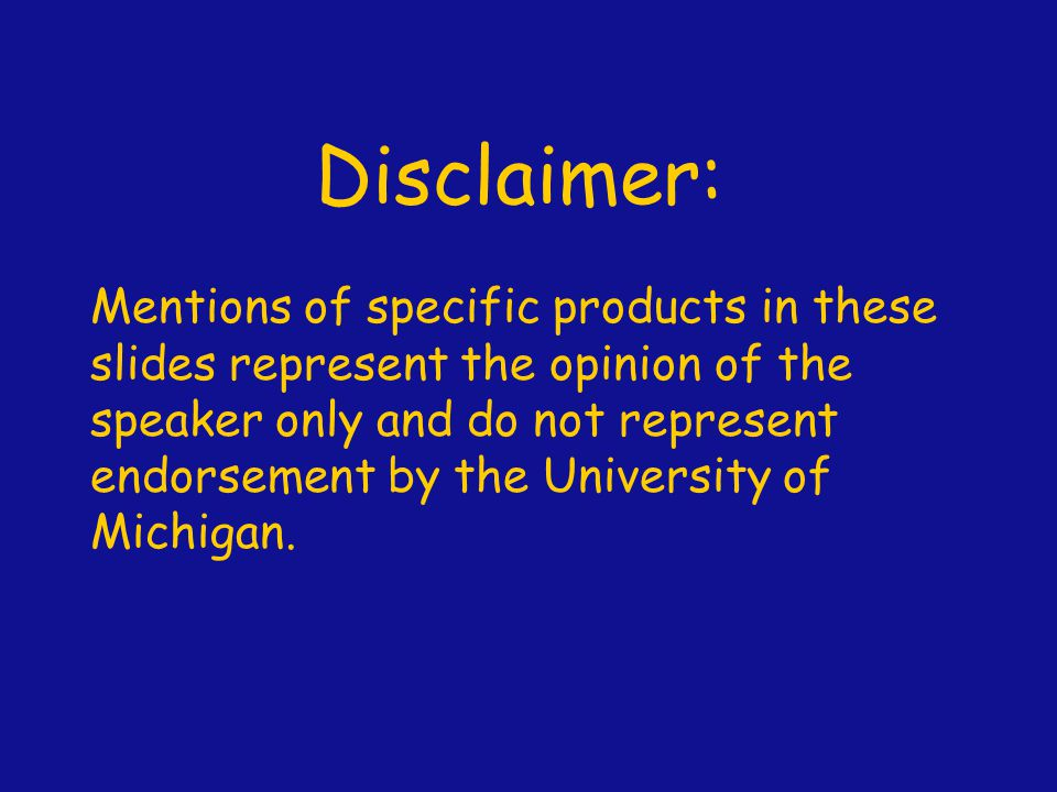 Disclaimer: Mentions of specific products in these slides represent the opinion of the speaker only and do not represent endorsement by the University