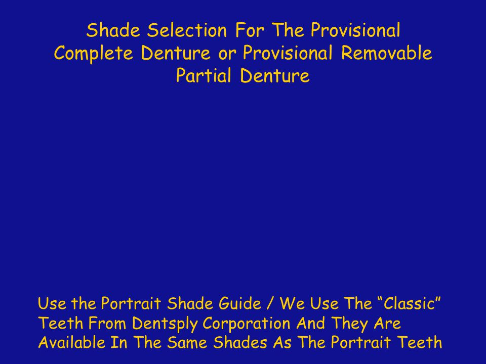 """Shade Selection For The Provisional Complete Denture or Provisional Removable Partial Denture Use the Portrait Shade Guide / We Use The """"Classic"""" Teet"""