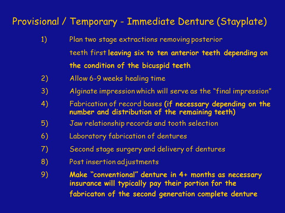 Provisional / Temporary - Immediate Denture (Stayplate) 1)Plan two stage extractions removing posterior teeth first leaving six to ten anterior teeth