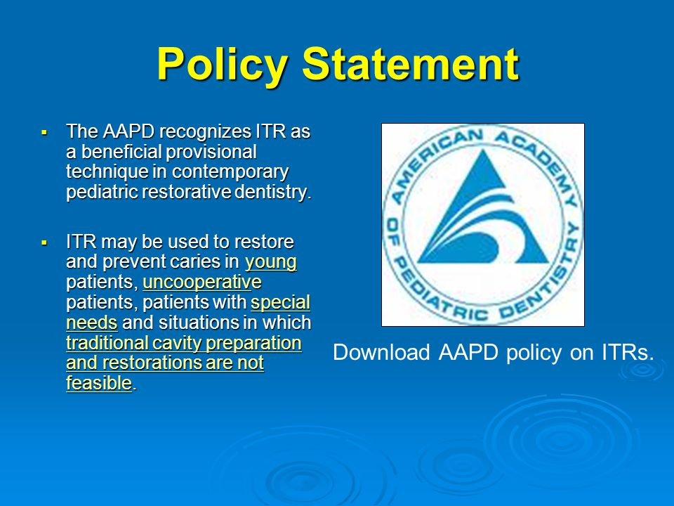 Policy Statement  The AAPD recognizes ITR as a beneficial provisional technique in contemporary pediatric restorative dentistry.  ITR may be used to
