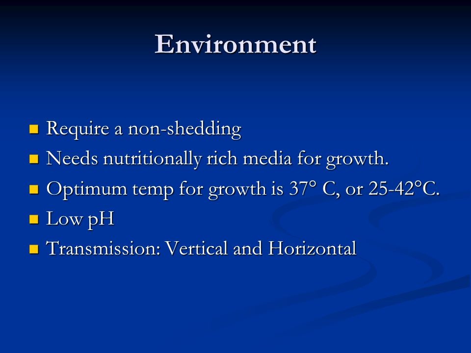 Environment Require a non-shedding Require a non-shedding Needs nutritionally rich media for growth.