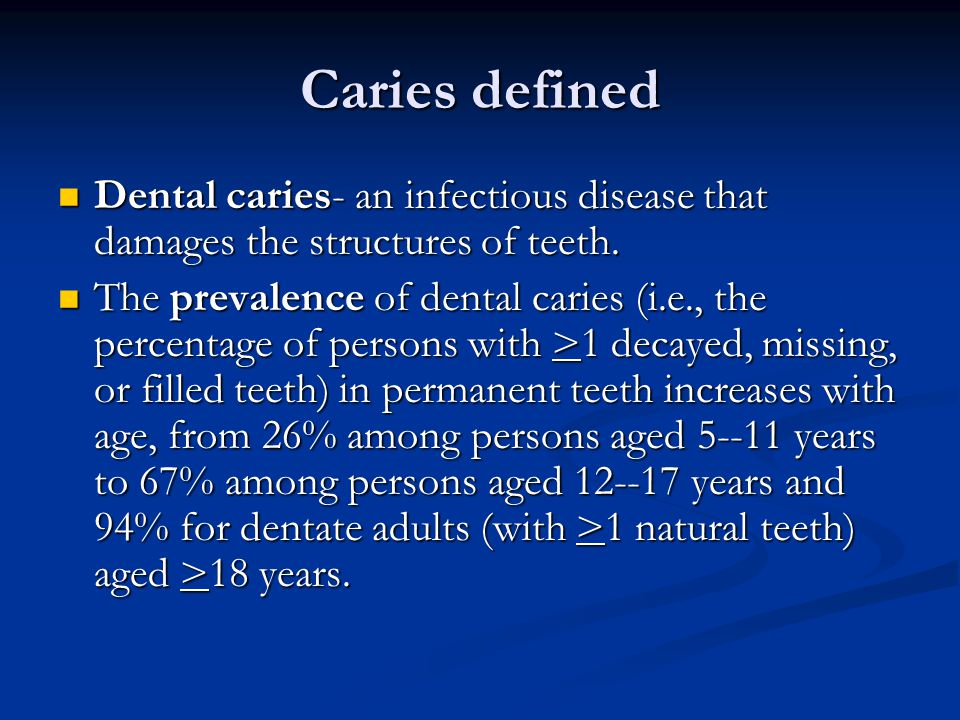 Caries defined Dental caries- an infectious disease that damages the structures of teeth.
