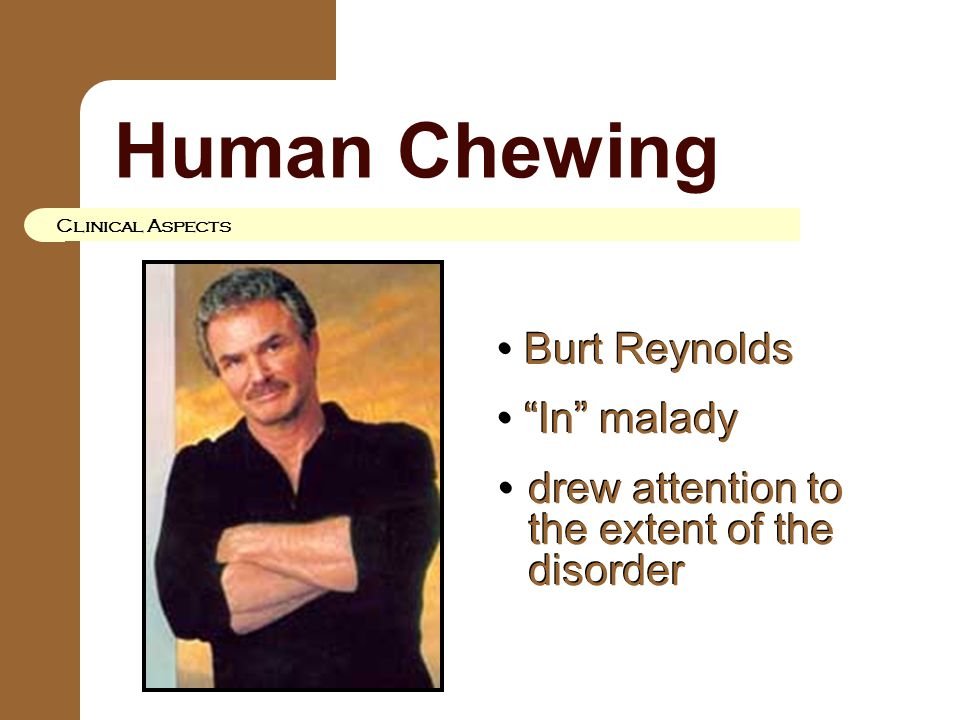 """Human Chewing Clinical Aspects Burt Reynolds """"In"""" malady drew attention to the extent of the disorder"""