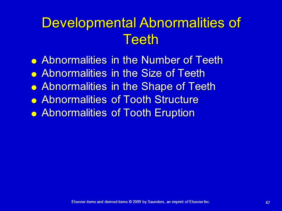 67 Elsevier items and derived items © 2009 by Saunders, an imprint of Elsevier Inc. Developmental Abnormalities of Teeth  Abnormalities in the Number