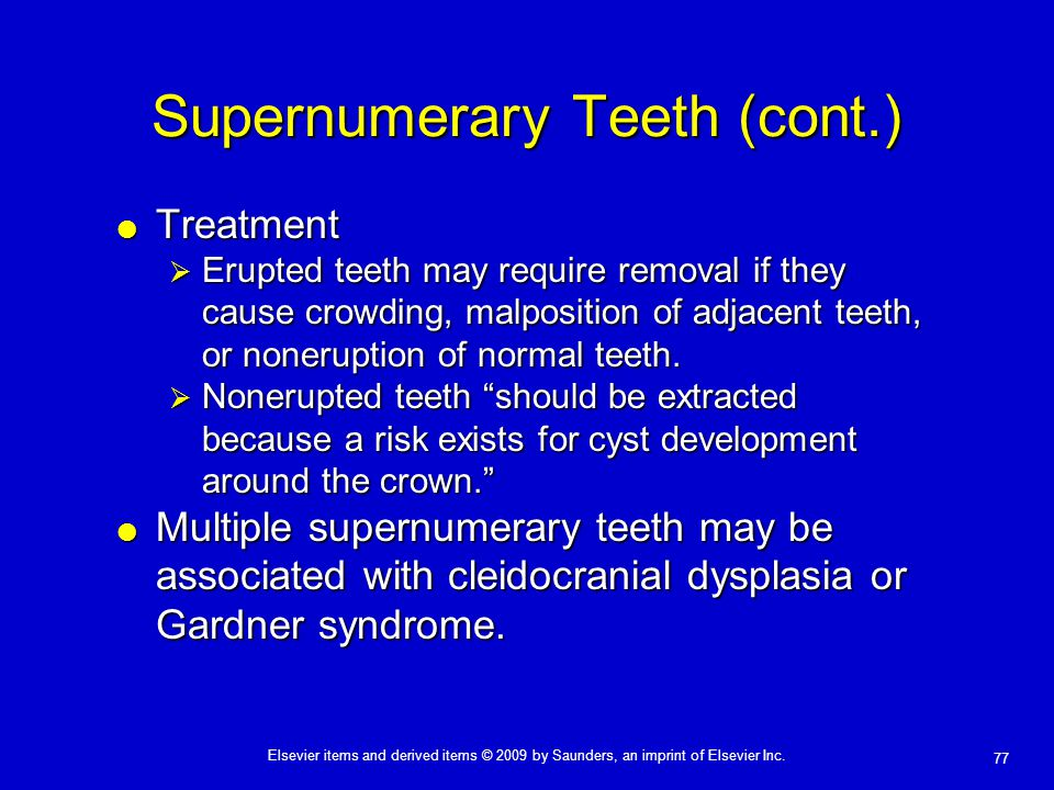77 Elsevier items and derived items © 2009 by Saunders, an imprint of Elsevier Inc. Supernumerary Teeth (cont.)  Treatment  Erupted teeth may requir