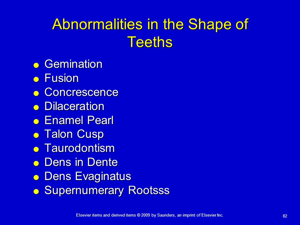 82 Elsevier items and derived items © 2009 by Saunders, an imprint of Elsevier Inc. Abnormalities in the Shape of Teeths  Gemination  Fusion  Concr