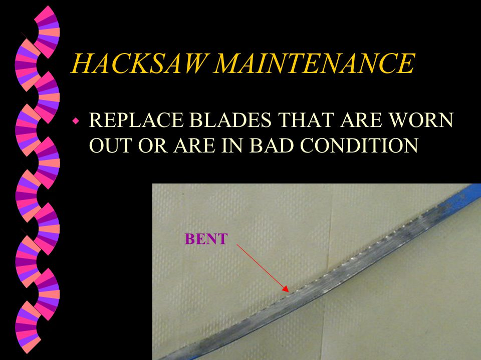 HACKSAW MAINTENANCE & SAFETY w KEEP BLADE PROPERLY TIGHTENED AND INSTALLED IN PROPER DIRECTION w KEEP YOUR FINGERS OUTSIDE OF FRAME w DON'T TEST BLADE