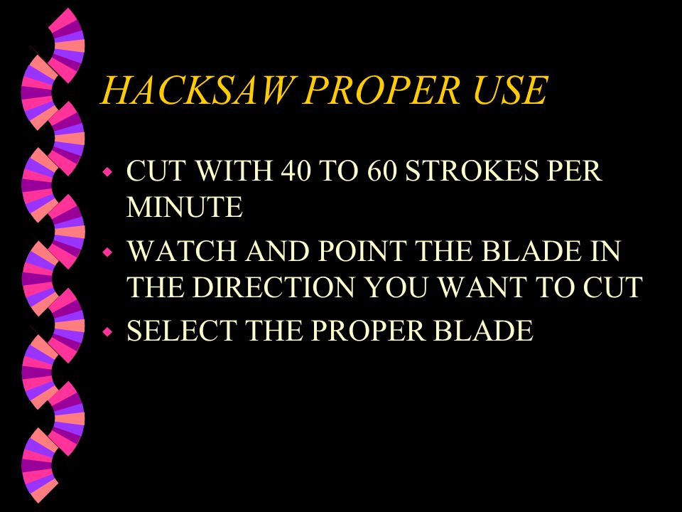 HACKSAW MAINTENANCE w REPLACE BLADES THAT ARE WORN OUT OR ARE IN BAD CONDITION BENT