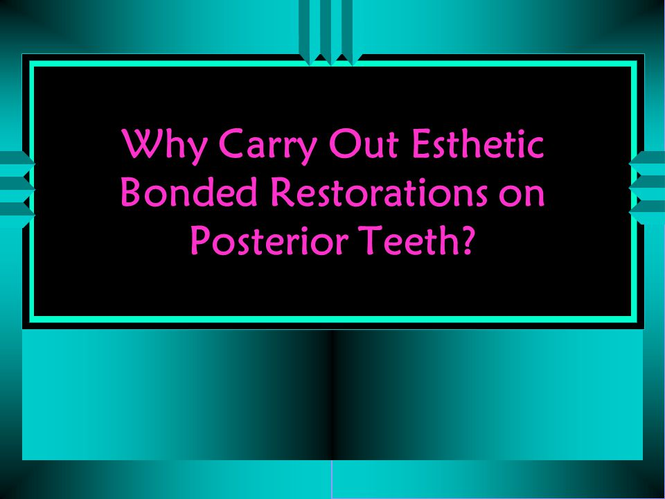 Why Carry Out Esthetic Bonded Restorations on Posterior Teeth