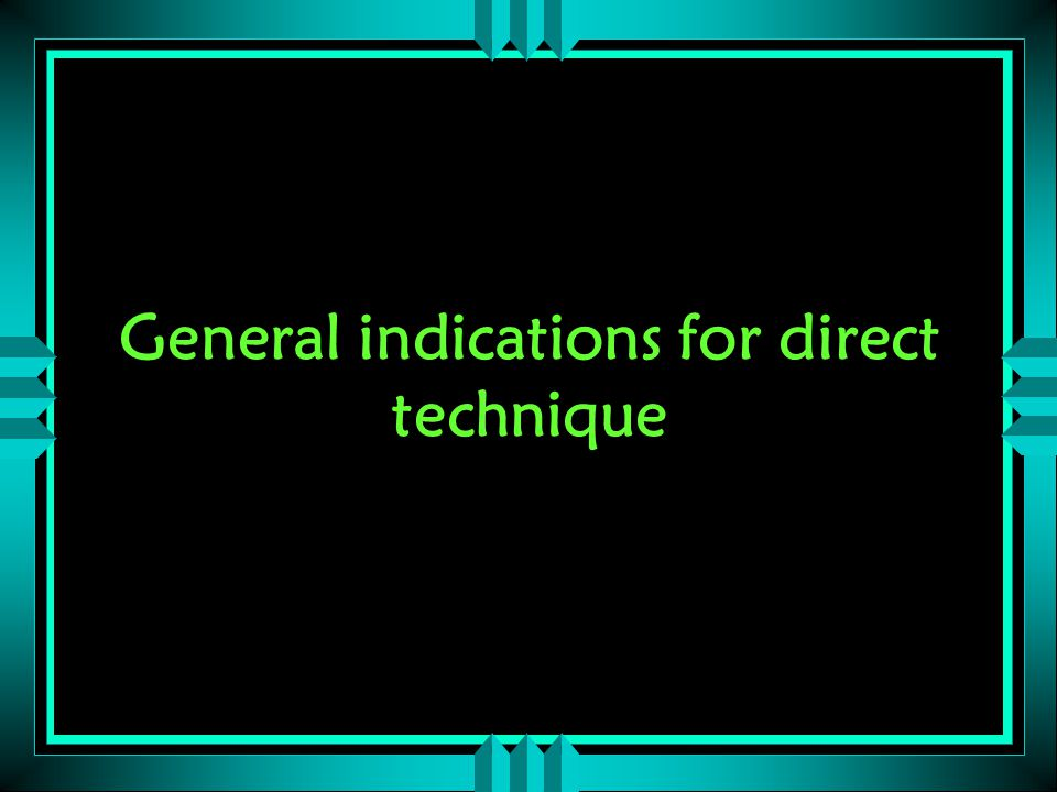 General indications for direct technique