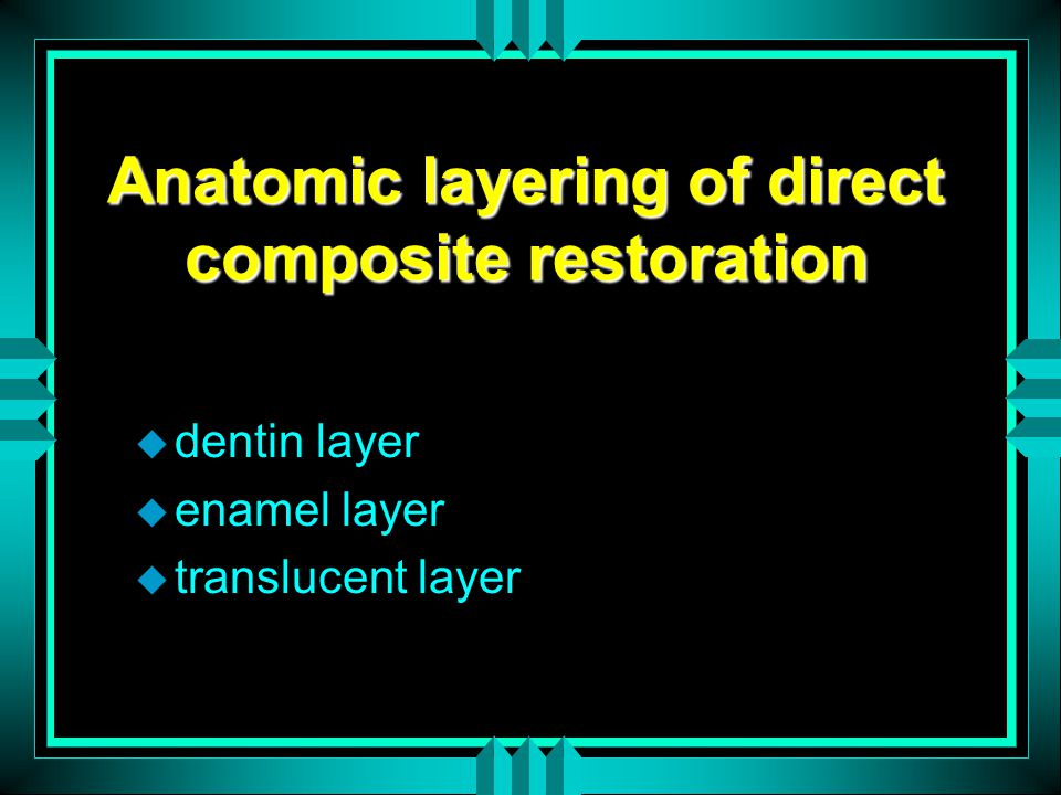 Anatomic layering of direct composite restoration u dentin layer u enamel layer u translucent layer