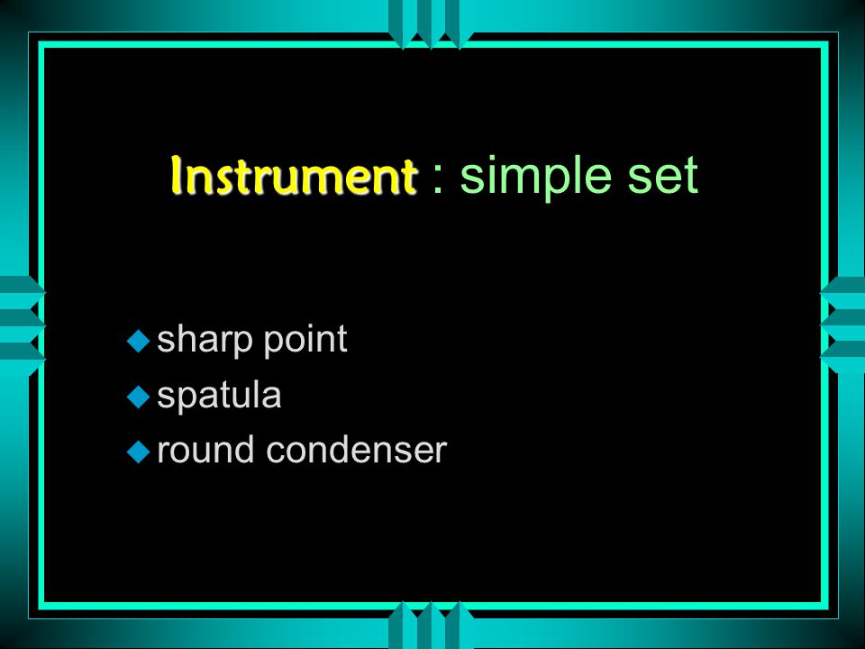 Instrument Instrument : simple set u sharp point u spatula u round condenser