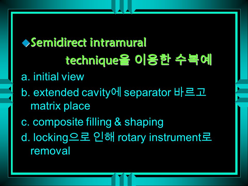u Semidirect intramural technique 을 이용한 수복예 technique 을 이용한 수복예 a.