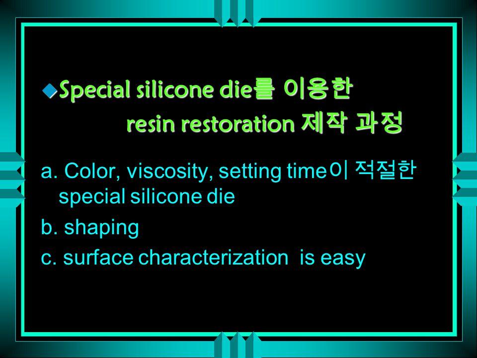 u Special silicone die 를 이용한 resin restoration 제작 과정 resin restoration 제작 과정 a.