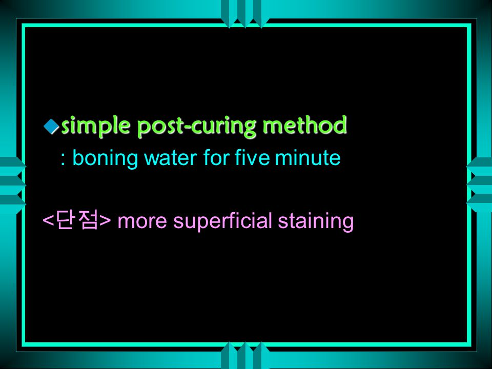  simple post-curing method : boning water for five minute more superficial staining