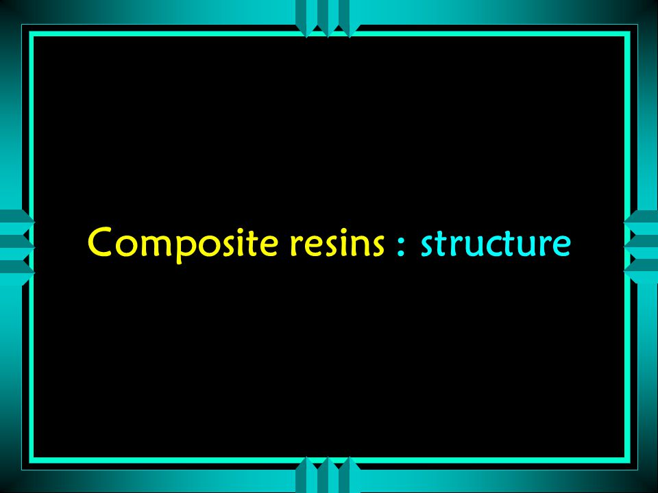 Composite resins : structure