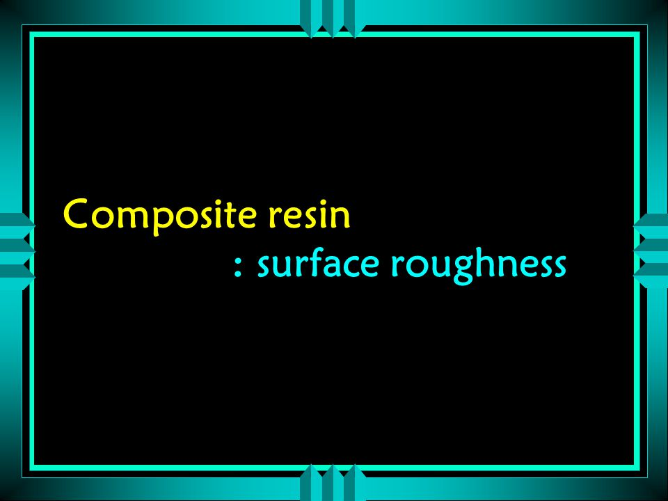 Composite resin : surface roughness