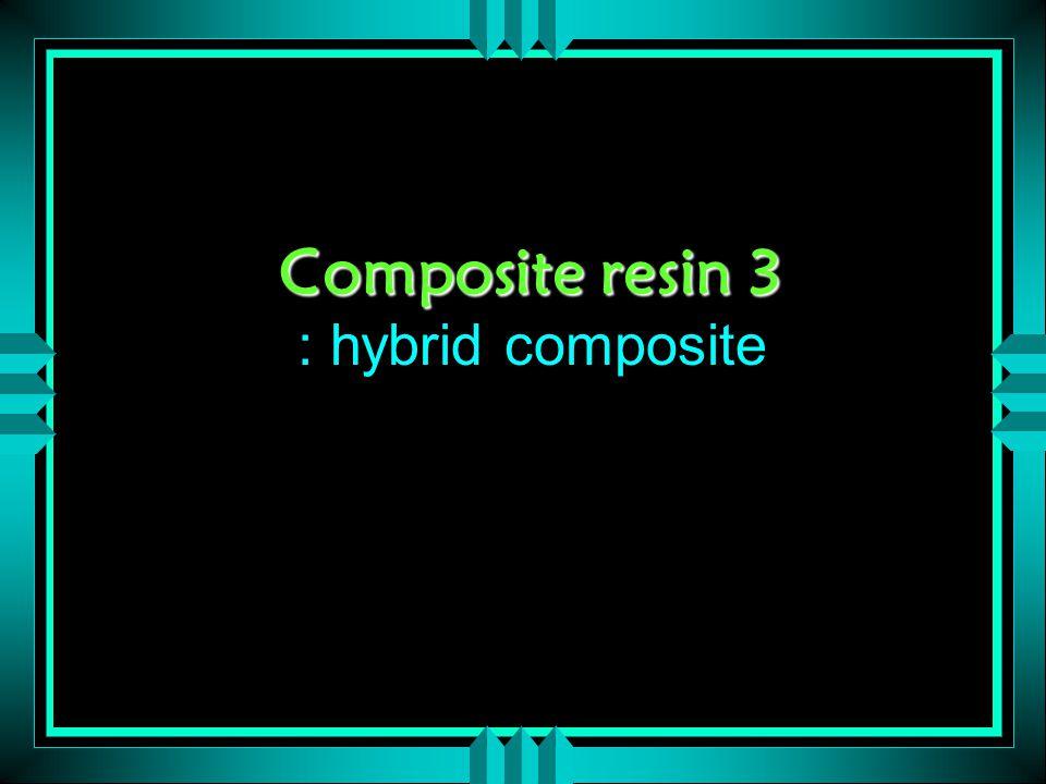 Composite resin 3 Composite resin 3 : hybrid composite