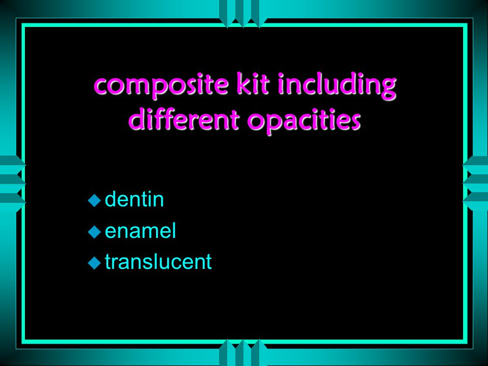 composite kit including different opacities u dentin u enamel u translucent