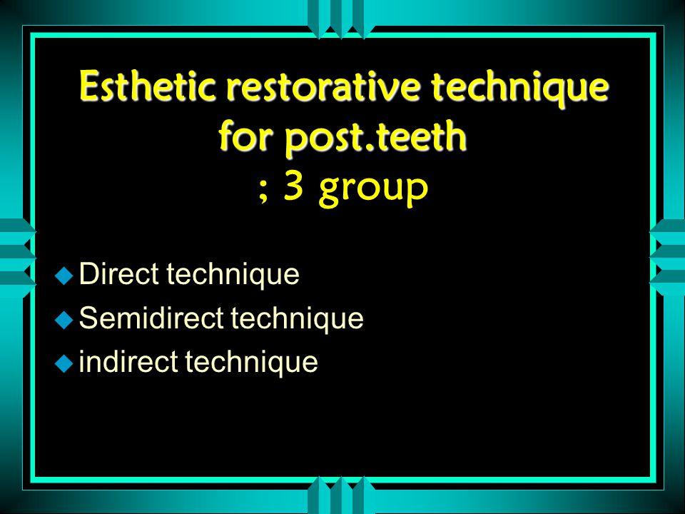 Esthetic restorative technique for post.teeth Esthetic restorative technique for post.teeth ; 3 group u Direct technique u Semidirect technique u indi