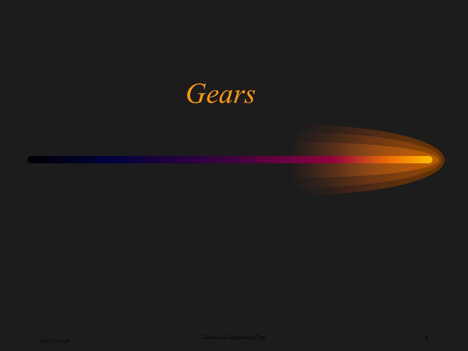 Ken Youssefi Mechanical Engineering Dept. 1 Gears