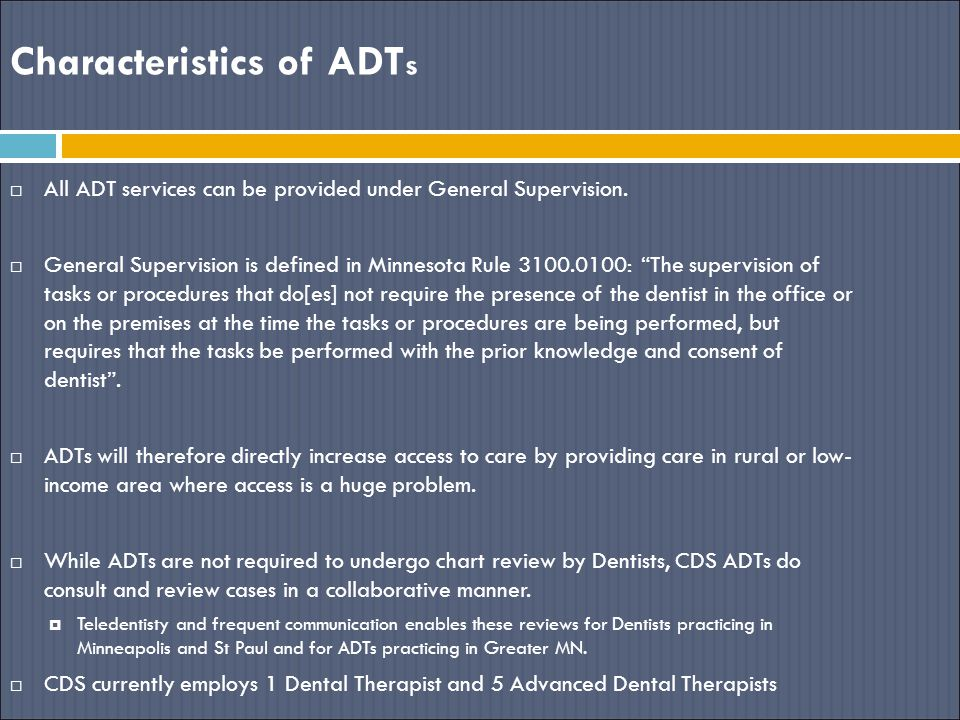 Characteristics of ADT s  All ADT services can be provided under General Supervision.  General Supervision is defined in Minnesota Rule 3100.0100: ""