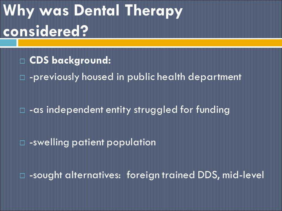 Why was Dental Therapy considered.